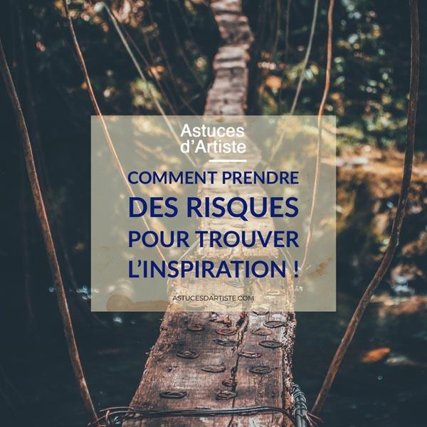 Comment prendre des risques  pour trouver l'inspiration !