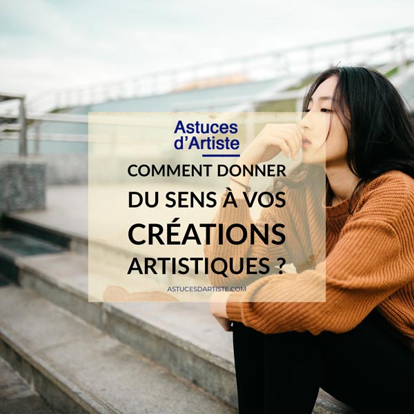 Comment donner du sens à vos créations artistiques?